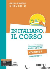 IN ITALIANO. IL CORSO. LIVELLO B2-C1. CON FILE AUDIO FORMATO MP3. VOL. 3 - CHIUCHIU' GAIA; CHIUCHIU' ANGELO