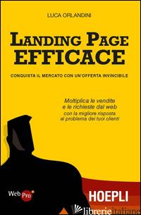 LANDING PAGE EFFICACE. CONQUISTA IL MERCATO CON UN'OFFERTA INVINCIBILE - ORLANDINI LUCA