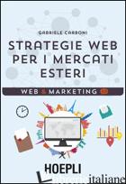 STRATEGIE WEB PER I MERCATI ESTERI - CARBONI GABRIELE; CONTI L. (CUR.)