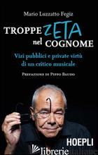 TROPPE ZETA NEL COGNOME. VIZI PUBBLICI E PRIVATE VIRTU' DI UN CRITICO MUSICALE - LUZZATTO FEGIZ MARIO
