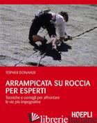 ARRAMPICATA SU ROCCIA PER ESPERTI. TECNICHE E CONSIGLI PER AFFRONTARE LE VIE PIU - DONAHUE TOPHER; MASPES L. (CUR.)