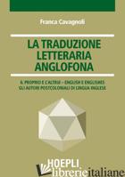TRADUZIONE LETTERARIA ANGLOFONA. IL PROPRIO E L'ALTRUI - ENGLISH E ENGLISHES. GL - CAVAGNOLI FRANCA