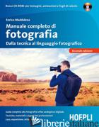 MANUALE COMPLETO DI FOTOGRAFIA. DALLA TECNICA AL LINGUAGGIO FOTOGRAFICO. CON CD- - MADDALENA ENRICO