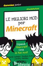 MIGLIORI MOD PER MINECRAFT. ESPANDI MINECRAFT. CREA LE TUE MOD! (LE) - GUTHALS SARAH; FOSTER STEPHEN R.; HANDLEY LINDSEY D.