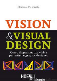VISUAL & VISUAL DESIGN. CORSO DI GRAMMATICA VISIVA PER ARTISTI E GRAPHIC DESIGNE - FRANCAVILLA CLEMENTE