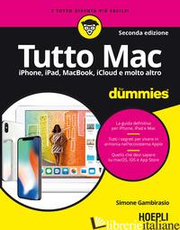 TUTTO MAC FOR DUMMIES. IPHONE, IPAD, IMAC, MACBOOK, ITUNES E MOLTO ALTRO - GAMBIRASIO SIMONE