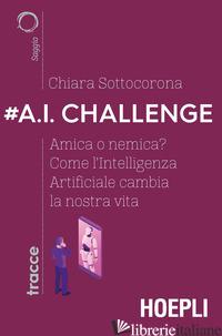 #A.I. CHALLENGE. AMICA O NEMICA? COME L'INTELLIGENZA ARTIFICIALE CAMBIA LA NOSTR - SOTTOCORONA CHIARA