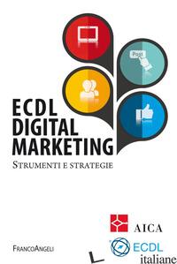 ECDL DIGITAL MARKETING. STRUMENTI E STRATEGIE - AICA (CUR.)