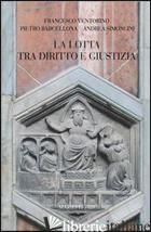 LOTTA TRA DIRITTO E GIUSTIZIA (LA) - BARCELLONA PIETRO; SIMONCINI ANDREA; VENTORINO FRANCESCO; CRISTALDI SERGIO; DI F