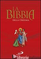 BIBBIA DELLA CRESIMA (LA) - AA.VV.
