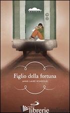 FIGLIO DELLA FORTUNA - BONDOUX ANNE-LAURE