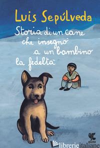STORIA DI UN CANE CHE INSEGNO' A UN BAMBINO LA FEDELTA' - SEPULVEDA LUIS