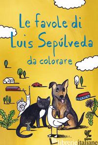 FAVOLE DI LUIS SEPULVEDA DA COLORARE (LE) - SEPULVEDA LUIS