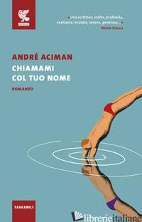 CHIAMAMI COL TUO NOME - ACIMAN ANDRE'