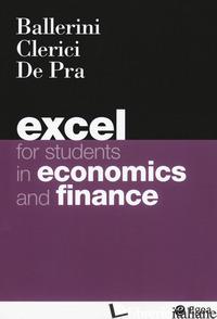 EXCEL FOR STUDENTS IN ECONOMICS AND FINANCE - BALLERINI MASSIMO; CLERICI ALBERTO; DE PRA MAURIZIO