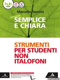 IN FORMA SEMPLICE E CHIARA. ITALIANO PER STRANIERI. PER LA SCUOLA MEDIA. CON E-B - SENSINI MARCELLO