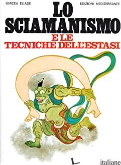SCIAMANISMO E LE TECNICHE DELL'ESTASI (LO) - ELIADE MIRCEA