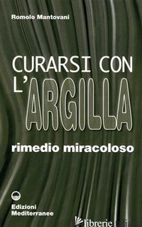 CURARSI CON L'ARGILLA - MANTOVANI ROMOLO