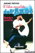 LIBRO COMPLETO DELL'AIKIDO. TEORIA E PRATICA (IL) - TREVISAN ADRIANO