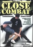 CLOSE COMBAT. COMBATTIMENTO CORPO A CORPO - MALTESE MAURIZIO