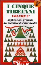CINQUE TIBETANI (I). VOL. 2: APPLICAZIONI PRATICHE DEL MANUALE DI PETER KELDER - KELDER PETER