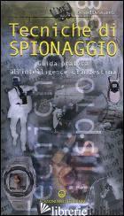 TECNICHE DI SPIONAGGIO. GUIDA PRATICA ALL'INTELLIGENCE CLANDESTINA - DESMARETZ GERARD
