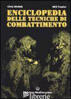 ENCICLOPEDIA DELLE TECNICHE DI COMBATTIMENTO - MCNAB CHRIS; FOWLER WILL
