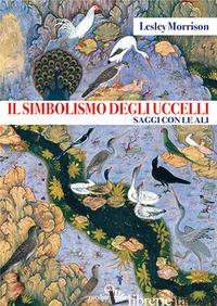 SIMBOLISMO DEGLI UCCELLI. SAGGI CON LE ALI (IL) - MORRISON LESLEY