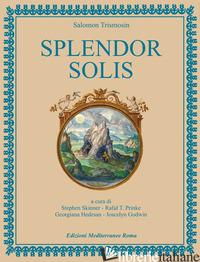 SPLENDOR SOLIS - TRISMOSIN SALOMON; SKINNER S. (CUR.); PRINKE R. T. (CUR.); HEDESAN G. (CUR.); GO