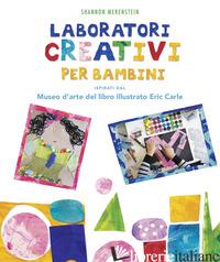 LABORATORI CREATIVI PER BAMBINI ISPIRATI DAL MUSEO D'ARTE DEL LIBRO ILLUSTRATO E - MERENSTEIN SHANNON