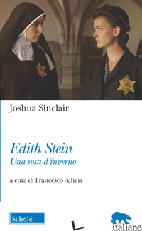 EDITH STEIN. UNA ROSA D'INVERNO - SINCLAIR JOSHUA; ALFIERI F. (CUR.)