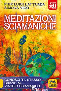 MEDITAZIONI SCIAMANICHE 4D. CONOSCI TE STESSO GRAZIE AL VIAGGIO SCIAMANICO - LATTUADA PIERLUIGI; VIGO SIMONA