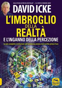 IMBROGLIO DELLA REALTA' E L'INGANNO DELLA PERCEZIONE (L') - ICKE DAVID
