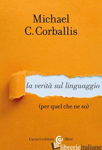 VERITA' SUL LINGUAGGIO (PER QUEL CHE NE SO) (LA) - CORBALLIS MICHAEL C.