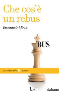 CHE COS'E' UN REBUS - MIOLA EMANUELE