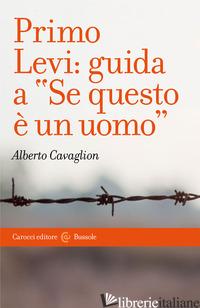 PRIMO LEVI: GUIDA A «SE QUESTO E' UN UOMO» - CAVAGLION ALBERTO