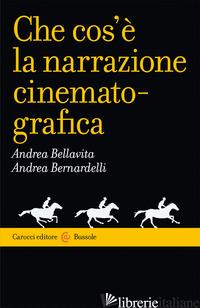 CHE COS'E' LA NARRAZIONE CINEMATOGRAFICA - BELLAVITA ANDREA; BERNARDELLI ANDREA