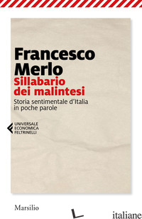 SILLABARIO DEI MALINTESI. STORIA SENTIMENTALE D'ITALIA IN POCHE PAROLE - MERLO FRANCESCO