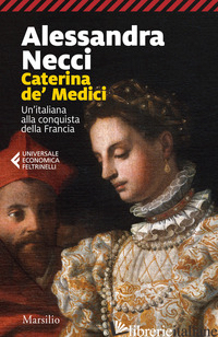 CATERINA DE' MEDICI. UN'ITALIANA ALLA CONQUISTA DELLA FRANCIA - NECCI ALESSANDRA