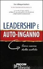 LEADERSHIP E AUTOINGANNO. COME USCIRE DALLA SCATOLA - THE ARBINGER INSTITUTE (CUR.)