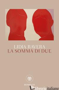 SOMMA DI DUE (LA) - RAVERA LIDIA
