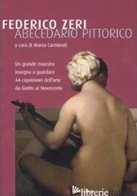 ABECEDARIO PITTORICO. EDIZ. ILLUSTRATA - ZERI FEDERICO; CARMINATI M. (CUR.)