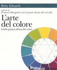 ARTE DEL COLORE. GUIDA PRATICA ALL'USO DEI COLORI (L') - EDWARDS BETTY