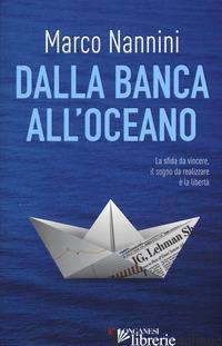 DALLA BANCA ALL'OCEANO - NANNINI MARCO