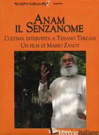 ANAM IL SENZANOME. L'ULTIMA INTERVISTA A TIZIANO TERZANI. DVD. CON LIBRO - TERZANI TIZIANO; ZANOT MARIO