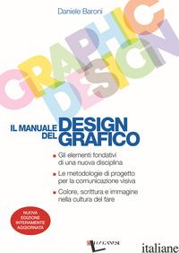 MANUALE DEL DESIGN GRAFICO. EDIZ. ILLUSTRATA (IL) - BARONI DANIELE