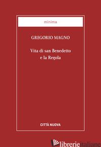 VITA DI SAN BENEDETTO E LA REGOLA - GREGORIO MAGNO (SAN)