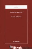 VITA IN CRISTO (LA) - CABASILAS NICOLA; BENAZZI N. (CUR.)