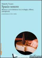 SPAZIO SONORO. MUSICA E ARCHITETTURA TRA ANALOGIE, RIFLESSI, COMPLICITA' - FAVARO ROBERTO