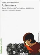 ANIMERAMA. STORIA DEL CINEMA D'ANIMAZIONE GIAPPONESE - NOVIELLI MARIA ROBERTA